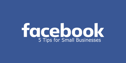5 Facebook Tips for Small Businesses